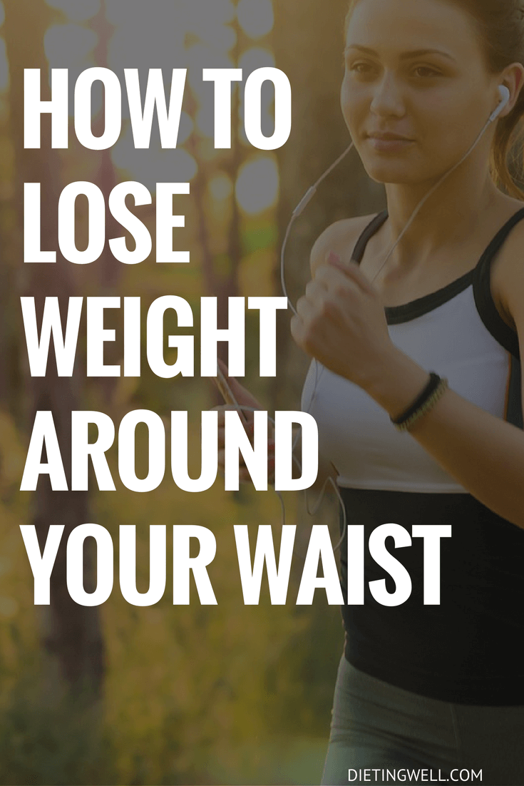 How to Lose Weight Around Your Waist: 7 Easy Ways