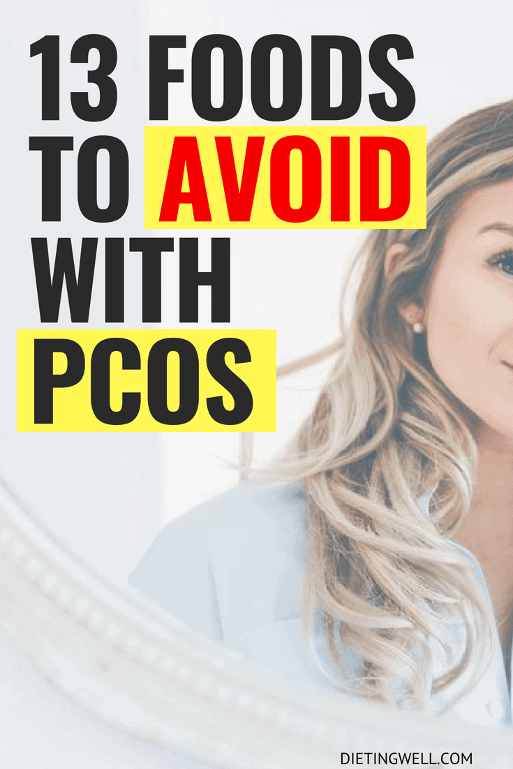 The following 13 foods can make PCOS symptoms worse. By limiting or avoiding them altogether, women suffering from this syndrome may be able to achieve hormonal balance and see improvement in other symptoms: